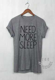 Need More Sleep shirt Cute Quote tshirt Funny Tee by AppleSmileTee