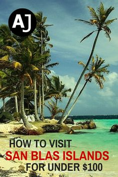 How To Visit San Blas Islands For Under $100 - Panama