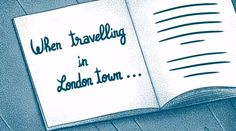 When Travelling in London Town...