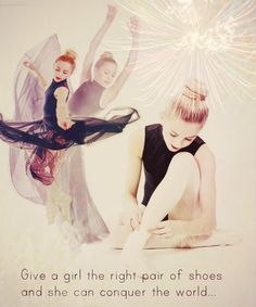 """""""Give a girl the right pair of shoes and she can conguer the world..."""" edit for @Abbie Barnes Jordan  , please give me credit if you take, xoxo dance moms fan page"""