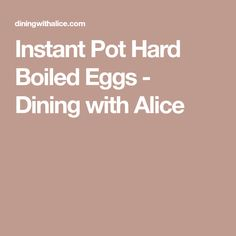 Instant Pot Hard Boiled Eggs - Dining with Alice