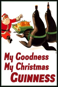 I love this one! Guinness My Goodness My Christmas 1940 England - Vintage Poster Reproduction. This English wine and spirits poster features Santa running towards two seals, pulling a sleigh, balancing a beer glass and bottle. Giclee Advertising Print. Classic Posters