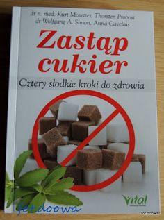 Moje Małe Czarowanie: Zastąp cukier, cztery słodkie kroki do zdrowia dr ...
