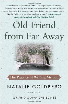 May ¦¦ Old Friend from Far Away: The Practice of Writing Memoir: by Natalie Goldberg