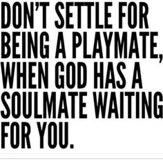 """I've grown weary of relationships where I'm """"one of many"""" or """"a backup plan"""". I'm not looking around anymore. I refuse to settle. I want the exact man that God has determined for me and I will work until I am the woman that can attract that kind of man. I'm not looking for a game to play. I'm looking for marriage."""
