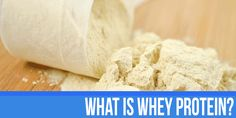 What is Whey Protein Powder, and is it Good For You?