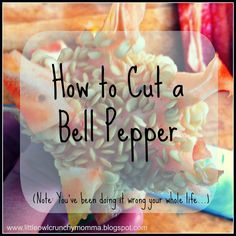 LittleOwlCrunchyMomma: The RIGHT Way to Cut a Bell Pepper