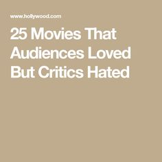 25 Movies That Audiences Loved But Critics Hated