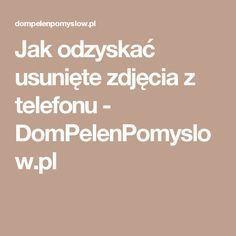 Jak odzyskać usunięte zdjęcia z telefonu - DomPelenPomyslow.pl Good To Know, Did You Know, Office 2020, Simple Life Hacks, Internet, Good Things, Education, Tips, Blog