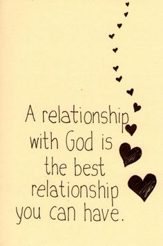 A relationship with God is the best relationship you can have. AMEN!
