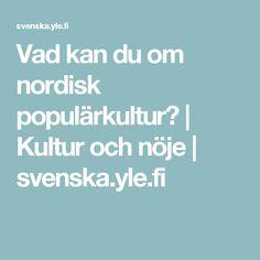 Vad kan du om nordisk populärkultur? | Kultur och nöje | svenska.yle.fi