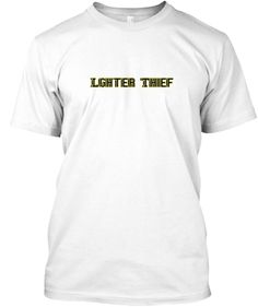 lighter Thief clothing and apparel. | Teespring
