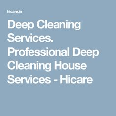 Deep Cleaning Services. Professional Deep Cleaning House Services - Hicare Deep Cleaning Services, Residential