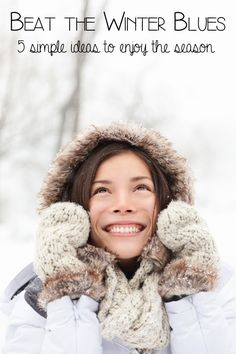 5 Simple ideas to try to beat the Winter Blues and enjoy the season that everyone can do at home.
