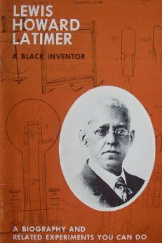 Early Life of Lewis Latimer: Son of Escaped African Slaves Becomes Electric Lighting Innovator