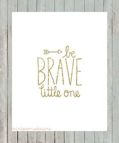 Be Brave Little One. Gold Glitter. 8x10 by MintPeonyDesigns