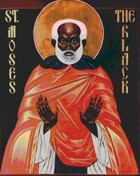 MOSES THE BLACK DESERT FATHER & MARTYR, 28 August 405
