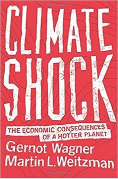 Climate Shock: The Economic Consequences of a Hotter Planet: Gernot Wagner, Martin L. Weitzman: 9780691159478: Amazon.com: Books