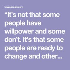 """""""It's not that some people have willpower and some don't. It's that some people are ready to change and others are not."""" –James Gordon, M.D. - Google Search"""