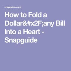 How to Fold a Dollar/any Bill Into a Heart  - Snapguide