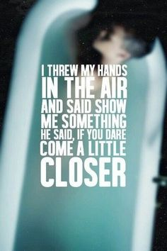 i threw my hands in the air and said show me something he said if you dare come a little closer