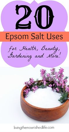 20 Epsom Salt Uses for Health, Beauty, Gardening and More  The Nourished Life #epsomsalt