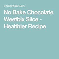 No Bake Chocolate Weetbix Slice - Healthier Recipe