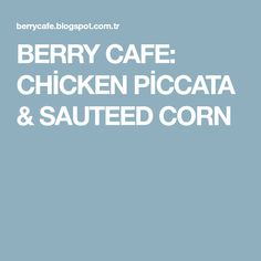 BERRY CAFE: CHİCKEN PİCCATA & SAUTEED CORN