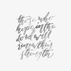 """Those who hope in the Lord will renew their strength"""