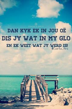dan kyk ek in jou oë dis jy wat in my glo en ek weet wat jy werd is Afrikaanse Quotes, African Culture, Some Quotes, My Land, Love You More Than, Sounds Like, True Words, Qoutes, Outdoor