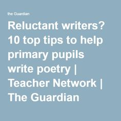 Reluctant writers? 10 top tips to help primary pupils write poetry | Teacher Network | The Guardian