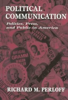 Political Communication : Politics, Press, and Public in America