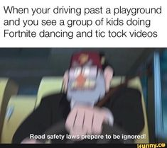 Funny memes - When your driving past a playground and you see a group of kids doing Fortnite dancing and tic took videos iFunny ) Really Funny Memes, Stupid Funny Memes, Funny Relatable Memes, Haha Funny, Funny Posts, Funny Quotes, Funny Stuff, Best Memes, Dankest Memes