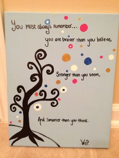 Made this for my sister for her future dorm room. The quote is from Winnie the Pooh, a childhood favorite of ours.