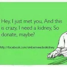 As crazy as this sounds, I felt this way when I was told I needed a kidney transplant.
