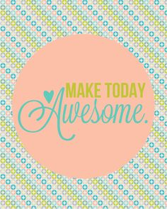 make today awesome :: memorable words monday free printable :: laura winslow photography   Phoenix, Scottsdale, Chandler, Gilbert Maternity, Newborn, Child, Family and Senior Photographer  Laura Winslow Photography {phoenix's modern photographer}