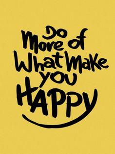 Do more of what make you happy | Crie seu quadro com essa imagem! https://www.onthewall.com.br/frases-e-citacoes/do-more-of-what-make-you-happy