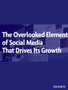 The Overlooked Element of Social Media That Drives Its Growth via @solobuildit