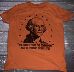 You should trust the government. Said no founding father ever. T-Shirt.  #Dtom #Igmilitia #Liberallogic #Libtards #Livefreeordie #Redmeat #Republican #Sonsoflibertytees #Threepercent #UniteRight #Wethepeople