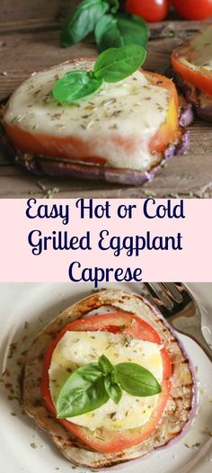Easy Hot or Cold Grilled Eggplant Caprese, the perfect summer appetizer, side dish or main dish. Fast, easy and incredibly delicious.