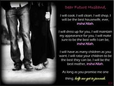Yes, I will be all the above, insha'Allah...just promise me one thing- you'll help me get to Jannah? :)