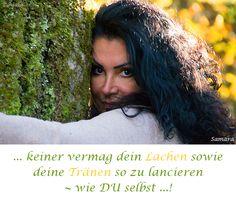 ... keiner vermag dein #Lachen sowie deine #Tränen so zu lancieren ~ wie DU selbst ...!