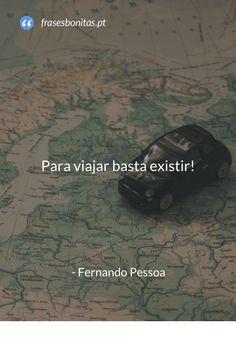 Para viajar basta existir - Fernando Pessoa #viajar #viajem #mundo #frasesbonitas #frases