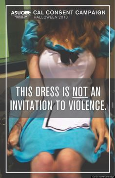 Cal consent campaign. This dress is not an invitation to violence.