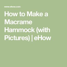 How to Make a Macrame Hammock (with Pictures) | eHow