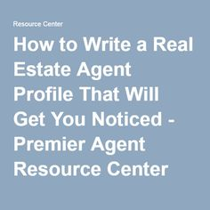 How to Write a Real Estate Agent Profile That Will Get You Noticed - Premier Agent Resource Center