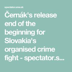 Černák's release end of the beginning for Slovakia's organised crime fight - spectator.sme.sk