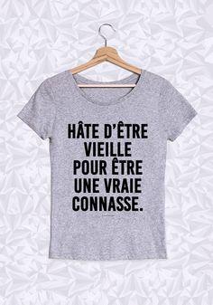 HÂTE D'ÊTRE VIEILLE POUR ÊTRE UNE VRAIE CONNASSE - #JaimeLaGrenadine #citation #punchline #tshirt #teeshirt #vieille #connasse