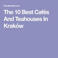 The 10 Best Cafés And Teahouses In Kraków