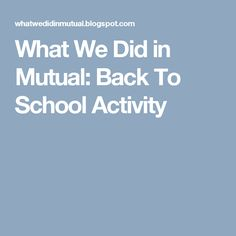 What We Did in Mutual: Back To School Activity